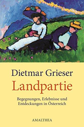 Landpartie: Begegnungen, Erlebnisse und Entdeckungen in Österreich