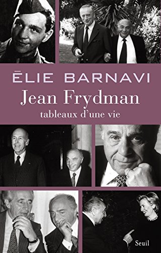 Jean Frydman. Tableaux d'une vie. Pour servir à l'histoire de notre temps