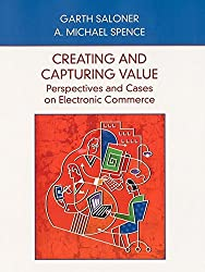 Creating and Capturing Value: Perspectives and Cases on Electronic Commerce
