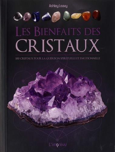 Les bienfaits des cristaux : 100 cristaux pour la guérison émotionnelle et spirituelle