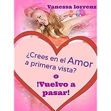 ¿Crees en el amor a primera vista? o ¡vuelvo a pasar! (Spanish Edition)