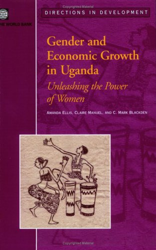 Gender and Economic Growth in Uganda: Unleashing the Power of Women (Directions in Development)
