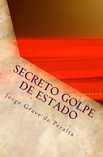 SECRETO golpe DE ESTADO: en Cuba desde el 31 de julio del 2006 por Jorge Grave de Peralta