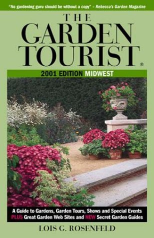 The Garden Tourist 2001, Midwest: A Guide to Gardens, Garden Tours, Shows and Special Events (GARDEN TOURIST : MIDWEST)