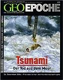 Geo Epoche 16/05: Tsunami- Der Tot aus dem Meer 26. Dezember 2004 - Protokoll einer Jahrhundertkatastrophe