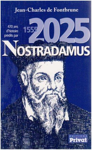 470 ans d'histoire prdites par Nostradamus : 1555-2025