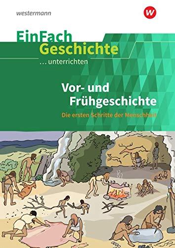 EinFach Geschichte ...unterrichten: Vor- und Frühgeschichte: Die ersten Schritte der Menschheit