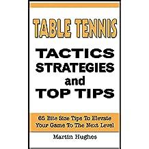 Table Tennis Tactics: 65 Bite-size Tactics, Strategies and Top Tips (English Edition)