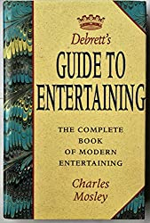 Debrett's Guide to Entertaining: The Complete Guide of Modern Entertaining (Debrett's guides)