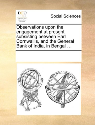 Observations upon the engagement at present subsisting between Earl Cornwallis, and the General Bank of India, in Bengal ...