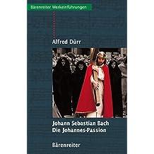 Johann Sebastian Bach: Die Johannes Passion: Entstehung - Überlieferung - Werkeinführung (Bärenreiter-Werkeinführungen)