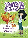 Hattie B, Magical Vet: The Phoenix's Flame (Book 6)