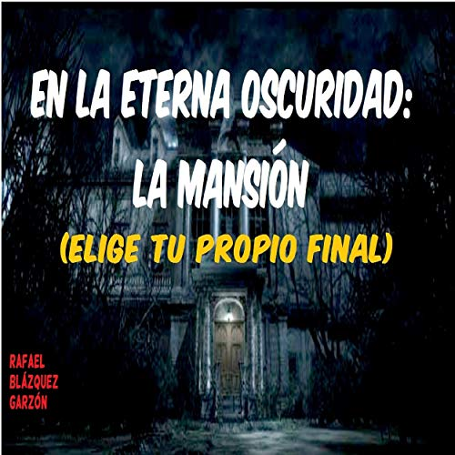 En La Eterna Oscuridad: La Mansión: (Elige Tu Propio Final)