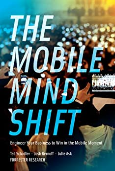 The Mobile Mind Shift: Engineer Your Business To Win in the Mobile Moment (English Edition) par [Schadler, Ted, Bernoff, Josh, Ask, Julie]