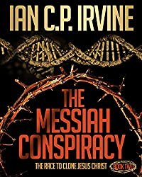 The Messiah Conspiracy - The Race To Clone Jesus Christ :  (BOOK TWO): Previously called