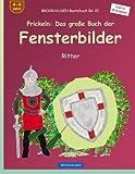 BROCKHAUSEN Bastelbuch Bd. 10 - Prickeln: Das große Buch der Fensterbilder: Ritter (Kleine Entdecker)