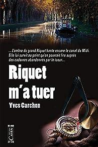 Riquet m'a tuer par Yves Carchon