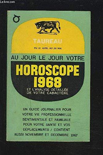 AU JOUR LE JOUR VOTRE HOROSCOPE 1968 ET L'ANALYSE DETAILLEE DE VOTRE CARACTERE - TAUREAU - UN GUIDE JOURNALIER POUR VOTRE VIE PROFESSIONNELLE, SENTIMENTALE ET FAMILIALE POUR VOTRE SANTE ET VOS DEPLACEMENTS / CONTIENT AUSSI NOVEMBRE ET DECEMBRE 1967.