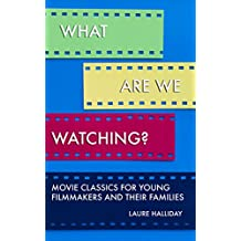 What Are We Watching?: Movie Classics for Young Filmmakers and their Families (English Edition)