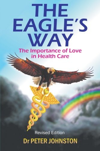 The Eagle's Way, Revised Edition: The Importance of Love in Health Care by Dr. Peter Johnston (2012-11-20)