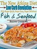 The New Atkins Diet Low Carb Revolution 2016 Super Quick, Super Easy, Super Delicious Fish & Seafood Recipes Cookbook