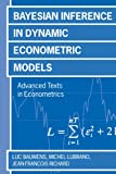 Bayesian Inference in Dynamic Econometric Models (Advanced Texts in Econometrics)