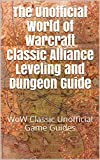 The Unofficial World of Warcraft Classic Alliance Leveling and Dungeon Guide: WoW Classic Unofficial Game Guides (English Edition)...