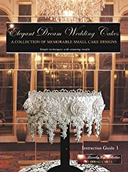 Elegant Dream Wedding Cakes: A Collection of Memorable Small Cake Designs, Instruction Guide 1 (The Beverley Way Collection)