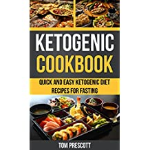 Ketogenic Cookbook: Quick And Easy Ketogenic Diet Recipes For Fasting (English Edition)