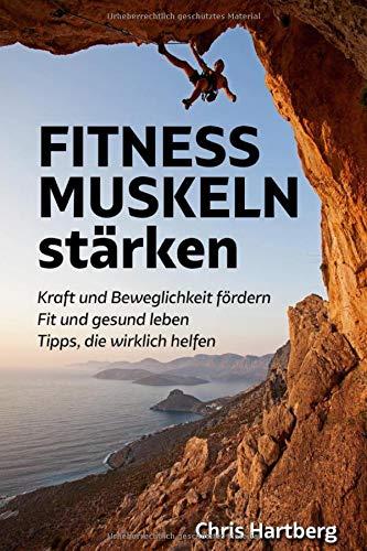 FITNESS - MUSKELN stärken: Kraft und Beweglichkeit fördern - Fit und gesund leben - Tipps, die wirklich helfen: Mit Übungen für Zuhause  und Trainingsplan -