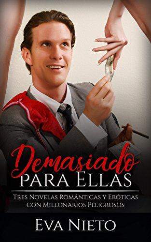 Demasiado para Ellas: Tres Novelas Románticas y Eróticas con Millonarios Peligrosos (Colección de Romance