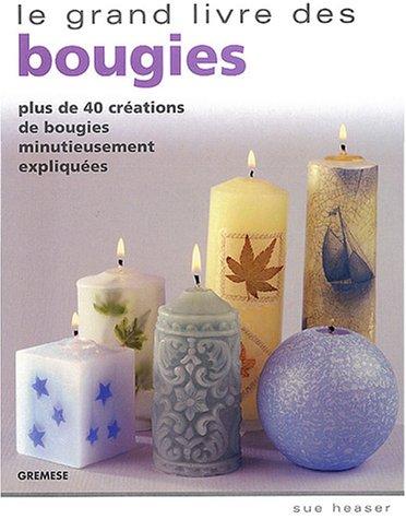 Le grand livre des bougies : Plus de 40 créations de bougies minutieusement expliquées par Sue Heaser