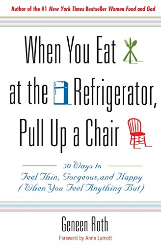 when-you-eat-at-the-refrigerator-pull-up-a-chair-50-ways-to-feel-thin-gorgeous-and-happy-when-you-fe