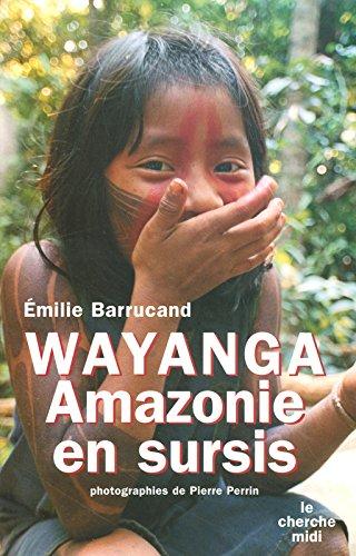Wayanga : Amazonie en sursis par Emilie Barrucand