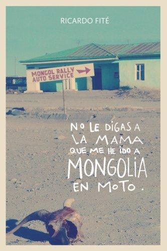 No le digas a la mama que me he ido a Mongolia...