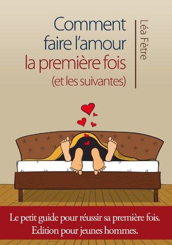 Comment Faire L'Amour La Première Fois (et les suivantes...)