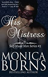 His Mistress (The Self-Made Man series) (Volume 1) by Monica Burns (2014-04-22)