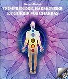 Comprendre, harmoniser et guérir vos chakras - Livre + CD