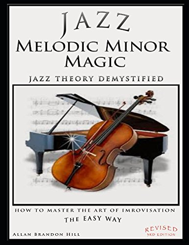 Jazz Melodic Minor Magic: Jazz Theory Demystified - How to Master the Art of Improvisation The Easy Way (Theory in a Thimble)