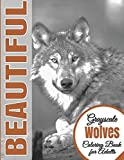 Beautiful Grayscale Wolves Adult Coloring Book: (Grayscale Coloring) (Art Therapy)  (Adult   Coloring Book) (Realistic Photo Coloring) (Relaxation): Volume 8