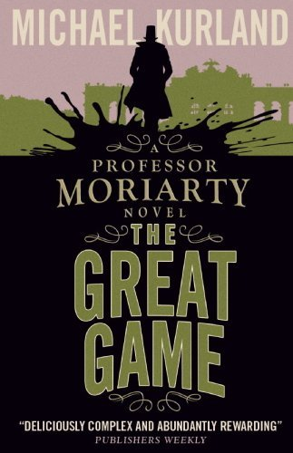 The Great Game : A Professor Moriarty Novel by Michael Kurland (2014-07-11)