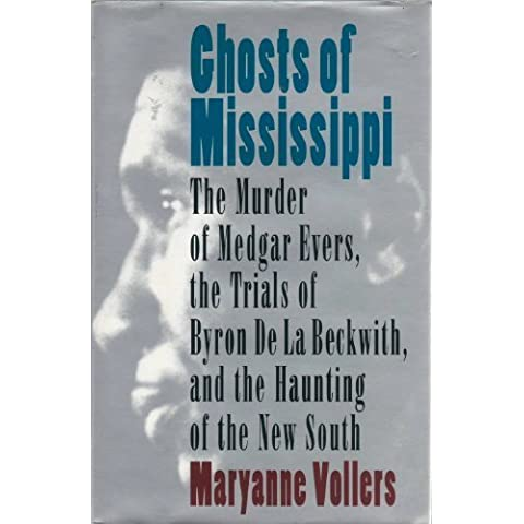 Ghosts of Mississippi: The Murder of Medgar Evers, the Trials of Byron De LA Beckwith, and the Haunting of the New South by Maryanne Vollers