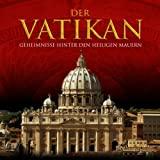 Der Vatikan. Geheimnisse hinter den heiligen Mauern -