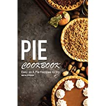 Pie Cookbook: Easy as A Pie Recipes to Try (English Edition)