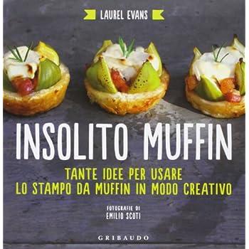 Insolito Muffin. Tante Idee Per Usare Lo Stampo Da Muffin In Modo Creativo