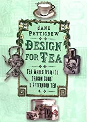 Design for Tea: Tea Wares from the Dragon Court to Afternoon Tea by Jane Pettigrew (2005-02-25)