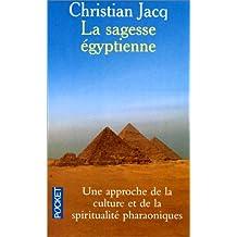 La sagesse Egyptienne : Une approche de la culture et de la spiritualité pharaoniques