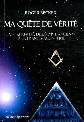 Ma quête de vérité : La spiritualité, de l'Egypte ancienne à la franc-maçonnerie
