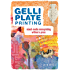 Gelli Plate Printing: Mixed-Media Monoprinting Without a Press