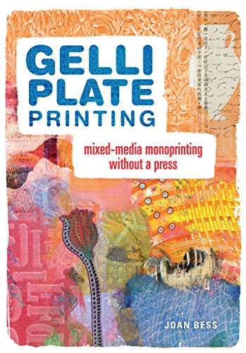 Gelli Plate Printing: Mixed-Media Monoprinting Without a Press por Joan Bess